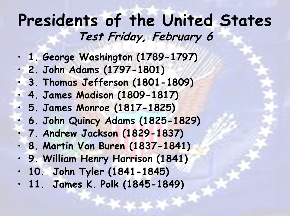 Presidents of the United States Test Friday, February 6 1.