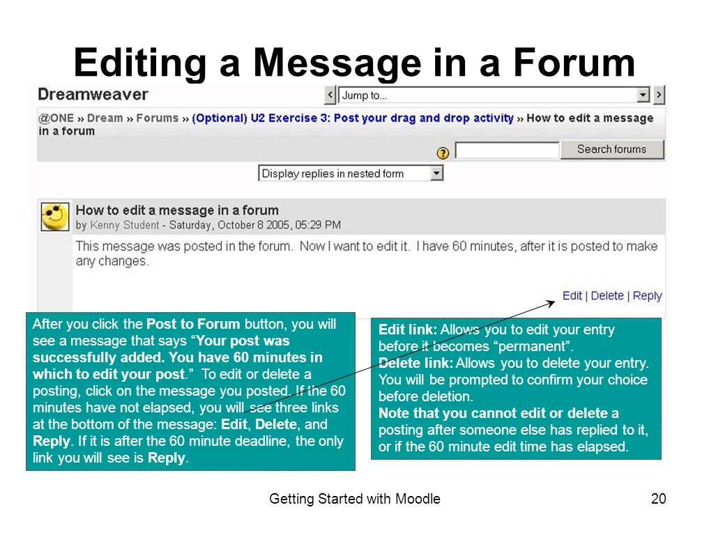 Getting Started with Moodle20 Editing a Message in a Forum After you click the Post to Forum button, you will see a message that says Your post was successfully added.