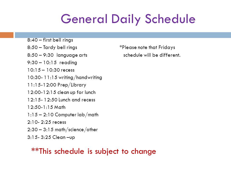 General Daily Schedule 8:40 – first bell rings 8:50 – Tardy bell rings *Please note that Fridays 8:50 – 9:30 language arts schedule will be different.