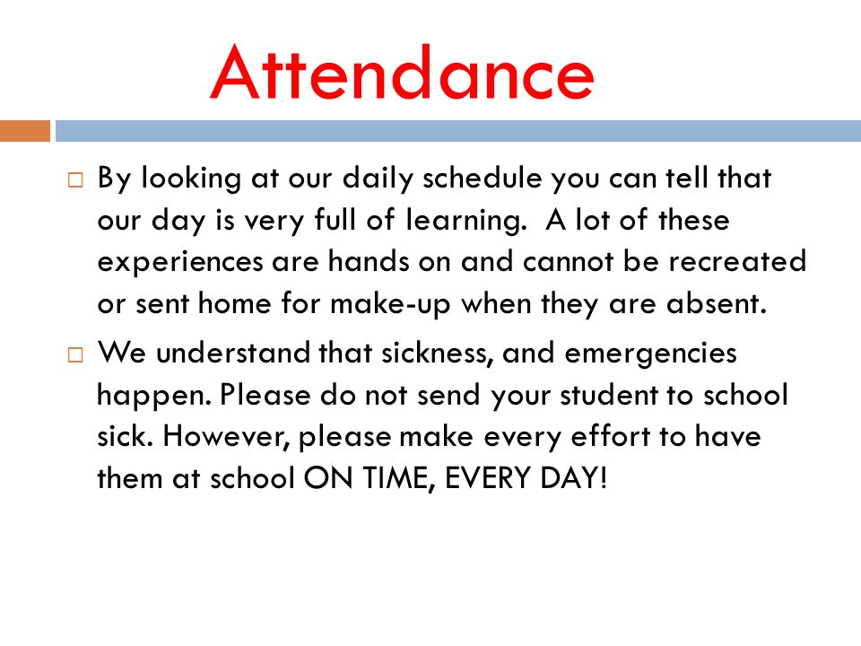 Attendance  By looking at our daily schedule you can tell that our day is very full of learning.