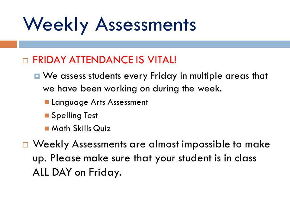 Weekly Assessments  FRIDAY ATTENDANCE IS VITAL.