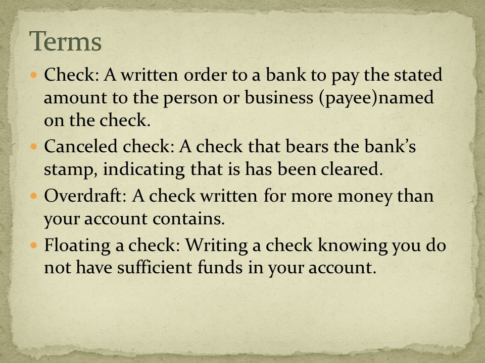 check a written order to a bank to pay the stated amount to the  check a written order to a bank to pay the stated amount to the person