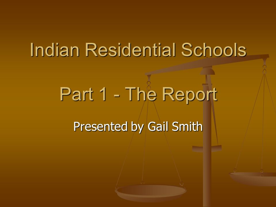 Indian Residential Schools Part 1 - The Report Presented by Gail Smith