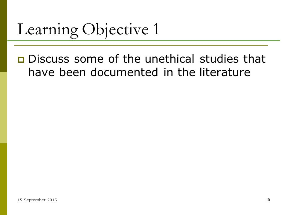 15 September Learning Objective 1  Discuss some of the unethical studies that have been documented in the literature
