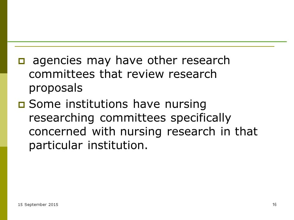 15 September  agencies may have other research committees that review research proposals  Some institutions have nursing researching committees specifically concerned with nursing research in that particular institution.