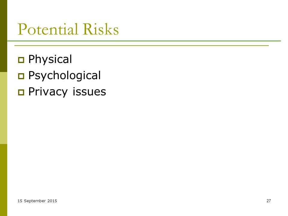 15 September Potential Risks  Physical  Psychological  Privacy issues