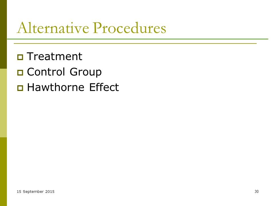 15 September Alternative Procedures  Treatment  Control Group  Hawthorne Effect