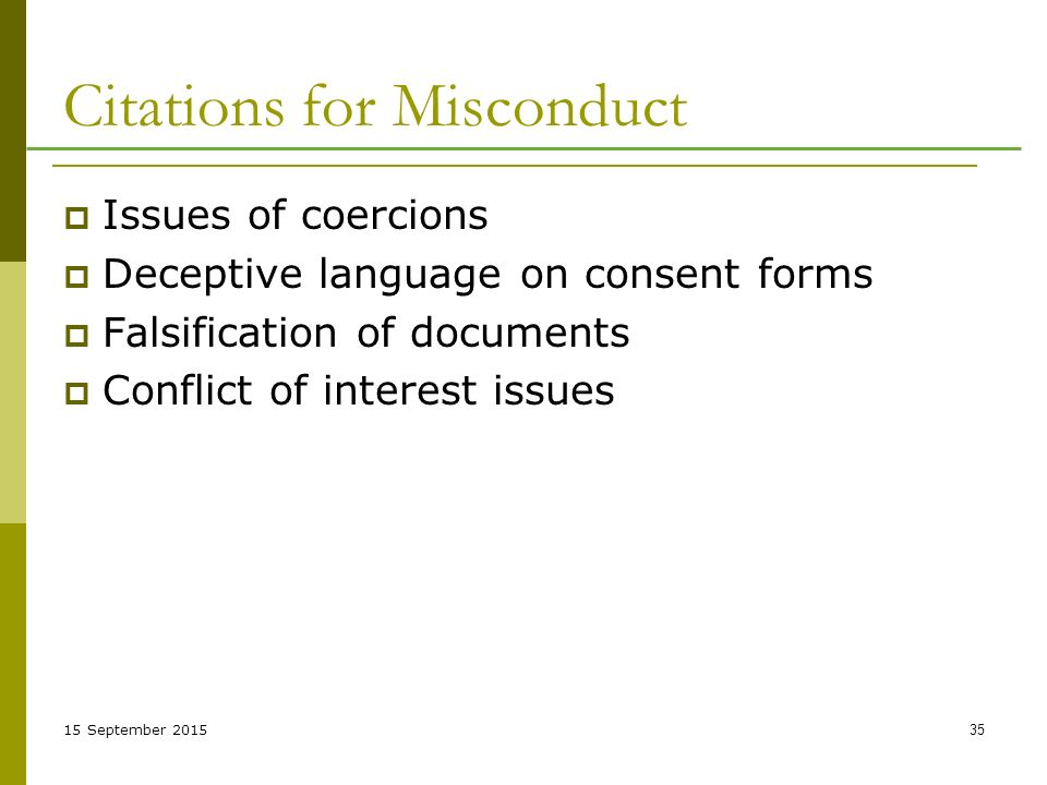15 September Citations for Misconduct  Issues of coercions  Deceptive language on consent forms  Falsification of documents  Conflict of interest issues