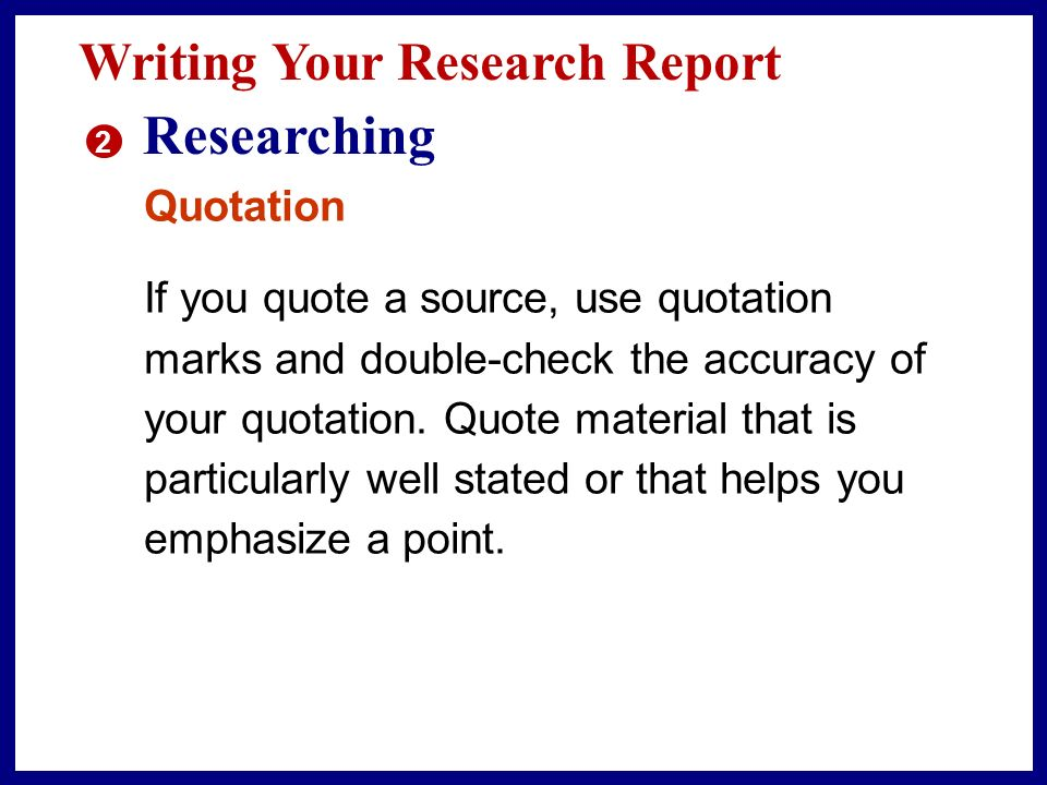 Writing Your Research Report 2 Researching Paraphrase Unless you are quoting material directly, paraphrase what you read: that is, write it in your own words.