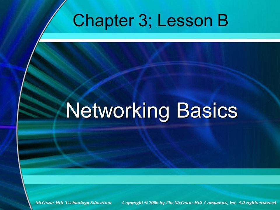 McGraw-Hill Technology Education Chapter 3; Lesson B Networking Basics