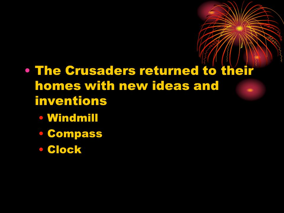 The Crusaders returned to their homes with new ideas and inventions Windmill Compass Clock