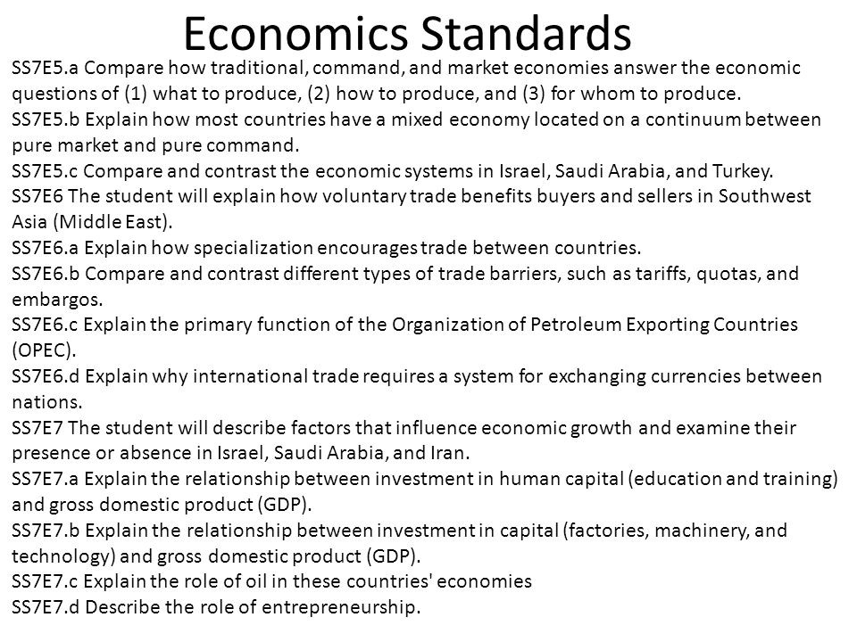 Economics Standards SS7E5.a Compare how traditional, command, and market economies answer the economic questions of (1) what to produce, (2) how to produce, and (3) for whom to produce.