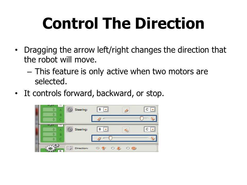 Control The Direction Dragging the arrow left/right changes the direction that the robot will move.