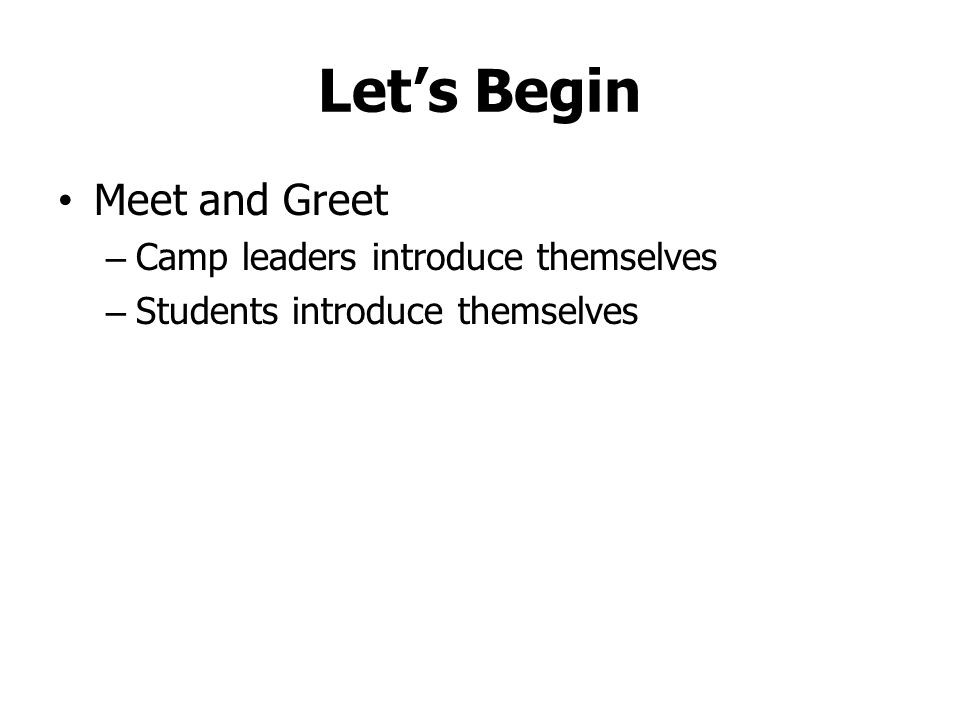 Let's Begin Meet and Greet – Camp leaders introduce themselves – Students introduce themselves