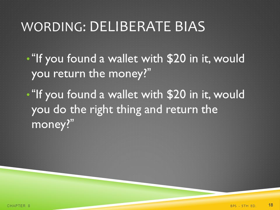 WORDING: DELIBERATE BIAS If you found a wallet with $20 in it, would you return the money.