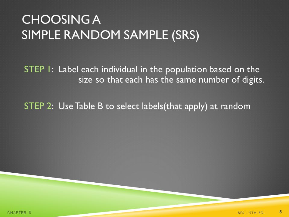 CHOOSING A SIMPLE RANDOM SAMPLE (SRS) STEP 1: Label each individual in the population based on the size so that each has the same number of digits.