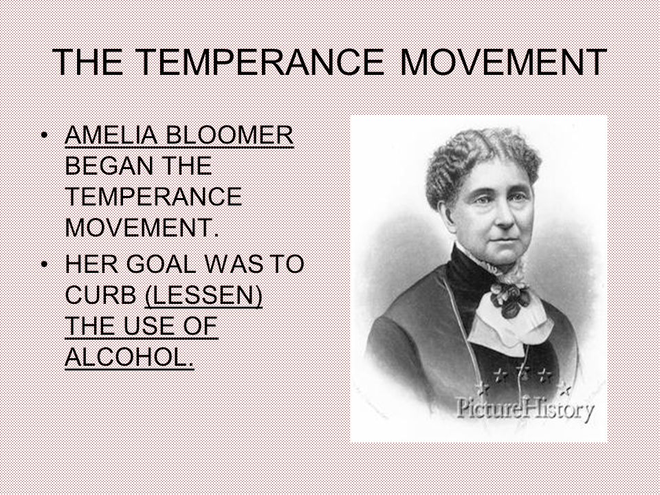 THE TEMPERANCE MOVEMENT AMELIA BLOOMER BEGAN THE TEMPERANCE MOVEMENT.