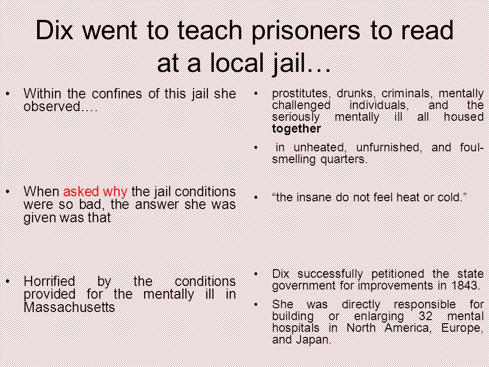 Dix went to teach prisoners to read at a local jail… Within the confines of this jail she observed….