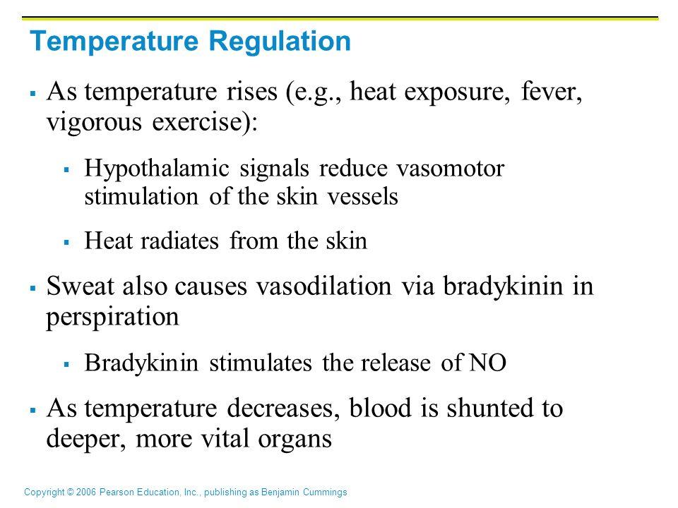 Copyright © 2006 Pearson Education, Inc., publishing as Benjamin Cummings Temperature Regulation  As temperature rises (e.g., heat exposure, fever, v