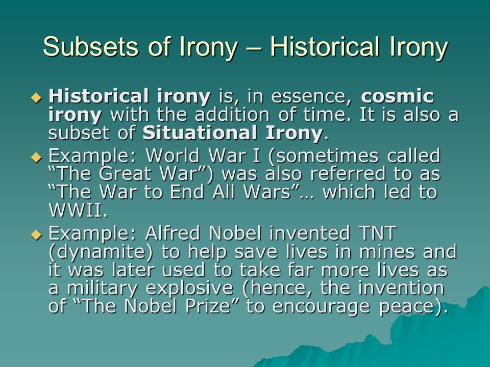 Subsets of Irony – Historical Irony  Historical irony is, in essence, cosmic irony with the addition of time.