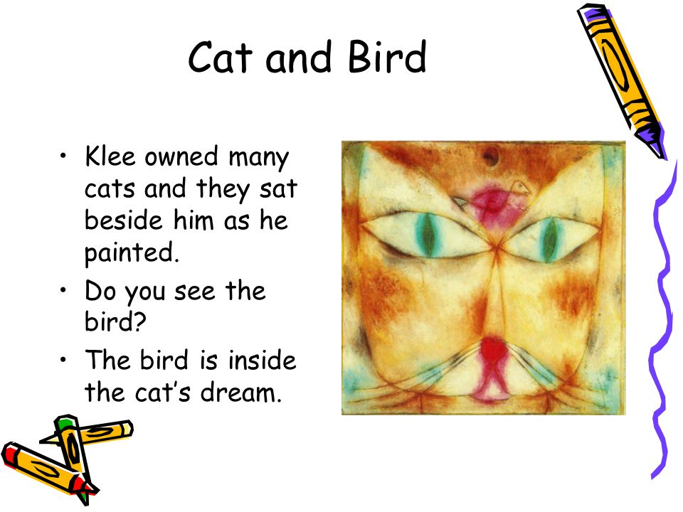 Cat and Bird Klee owned many cats and they sat beside him as he painted.