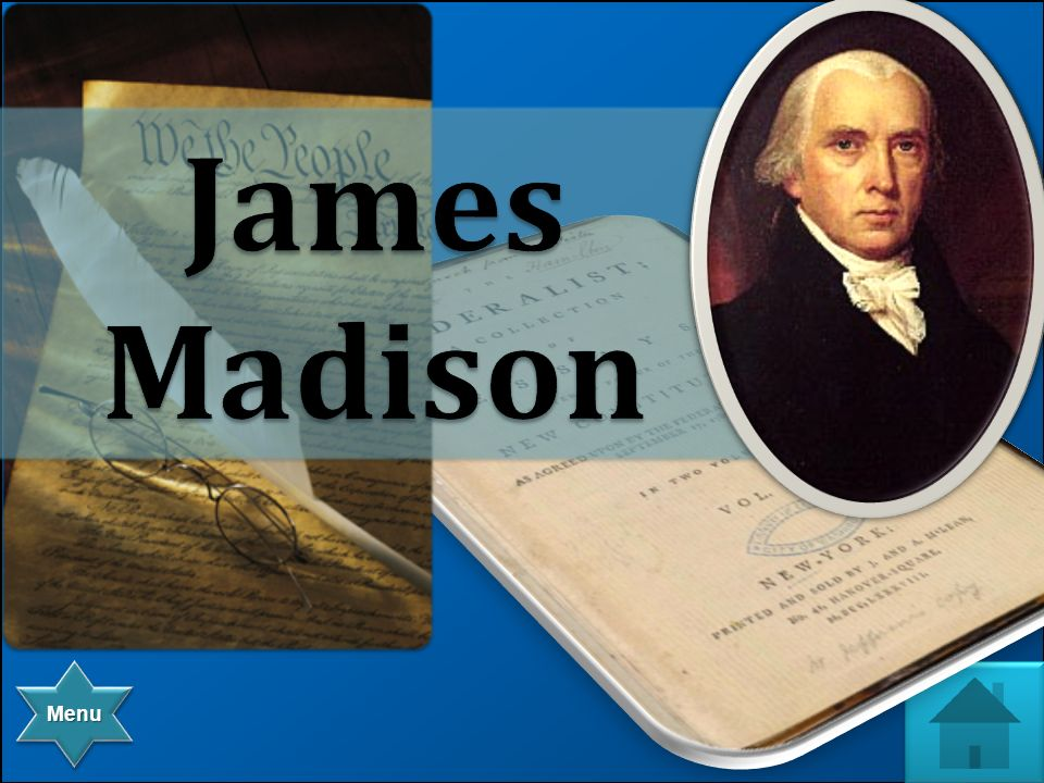 Menu He was one of the authors of the Federalist Papers, and later became our fourth president.