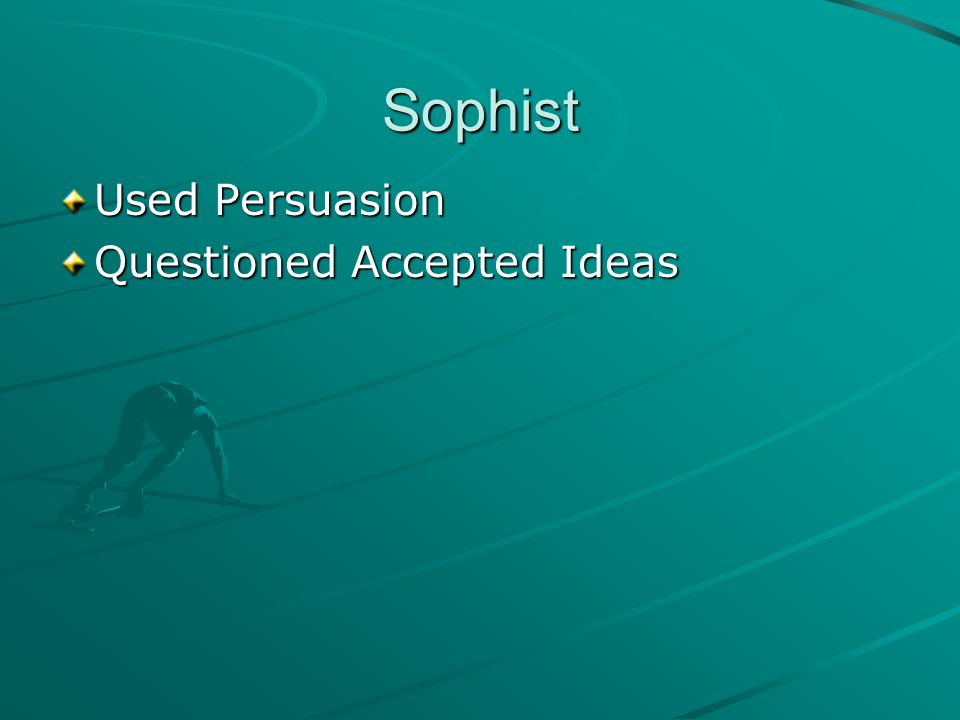 Sophist Used Persuasion Questioned Accepted Ideas