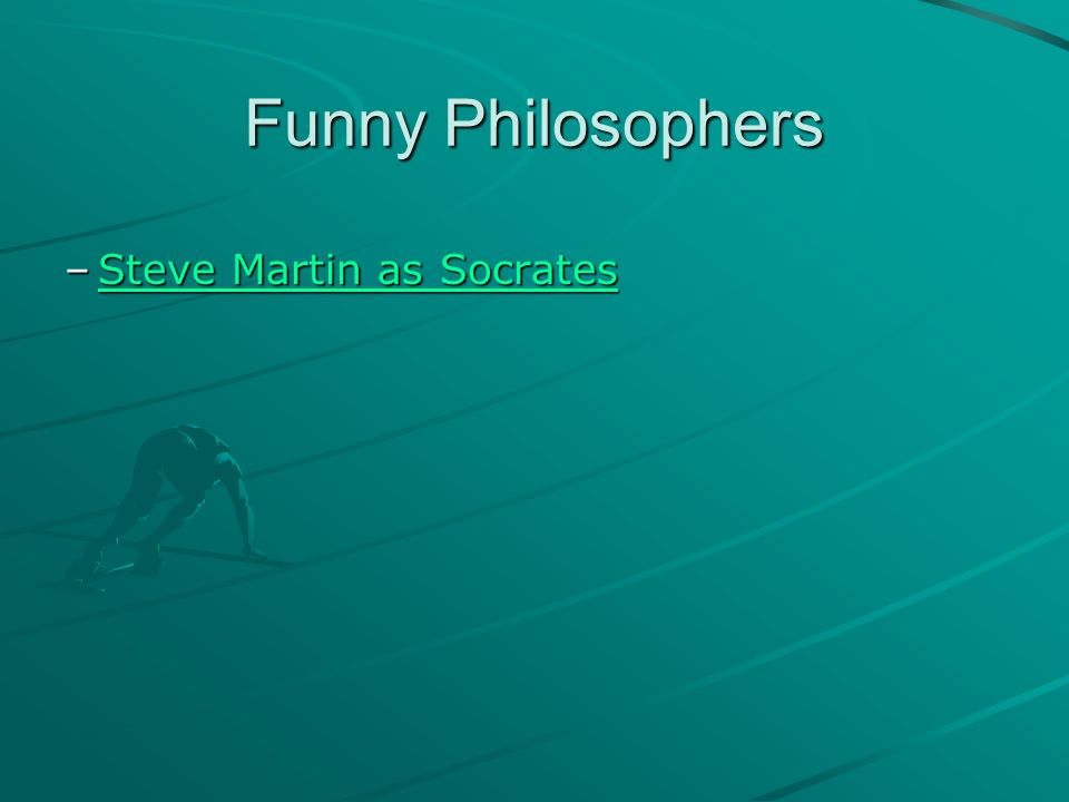 Funny Philosophers –Steve Martin as Socrates Steve Martin as SocratesSteve Martin as Socrates
