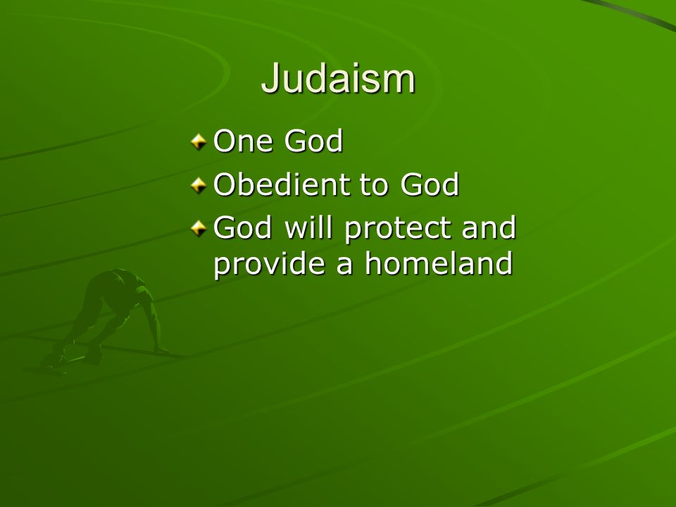 Judaism One God Obedient to God God will protect and provide a homeland