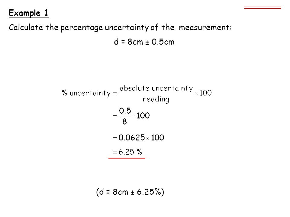 Percentage Uncertainty The percentage uncertainty is calculated as follows: