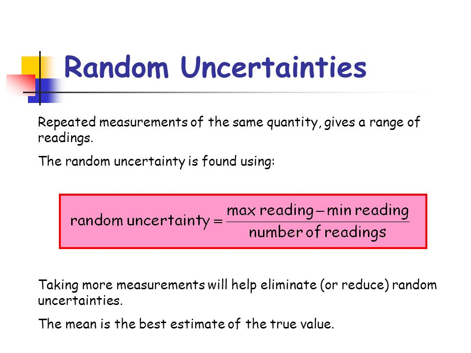 The ± 1 second is called the absolute uncertainty Every measurement has an uncertainty or error.