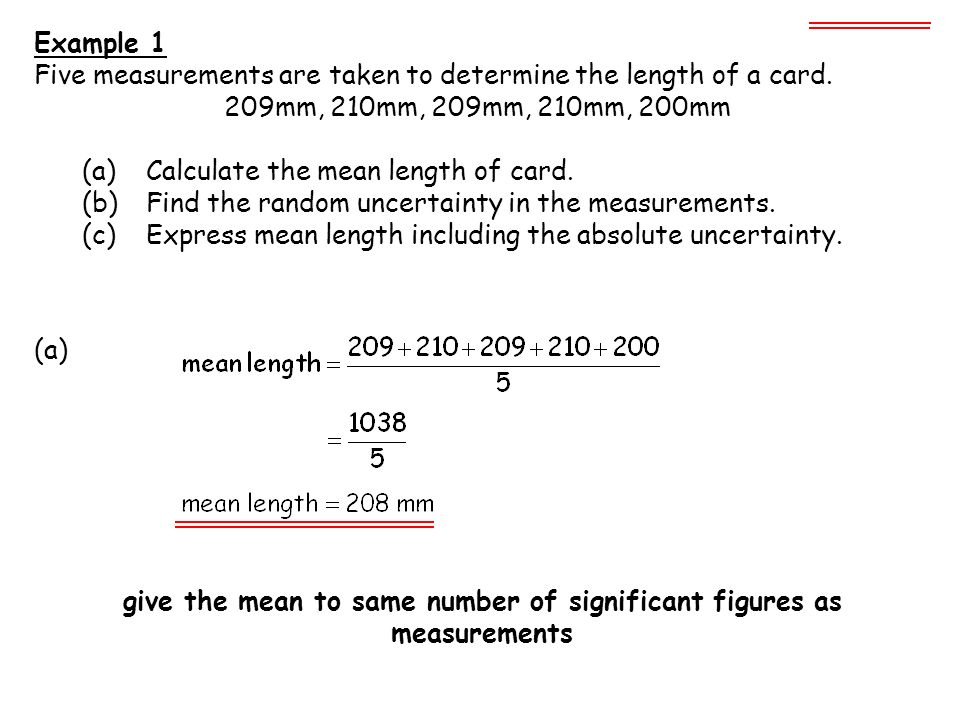 Repeated measurements of the same quantity, gives a range of readings.