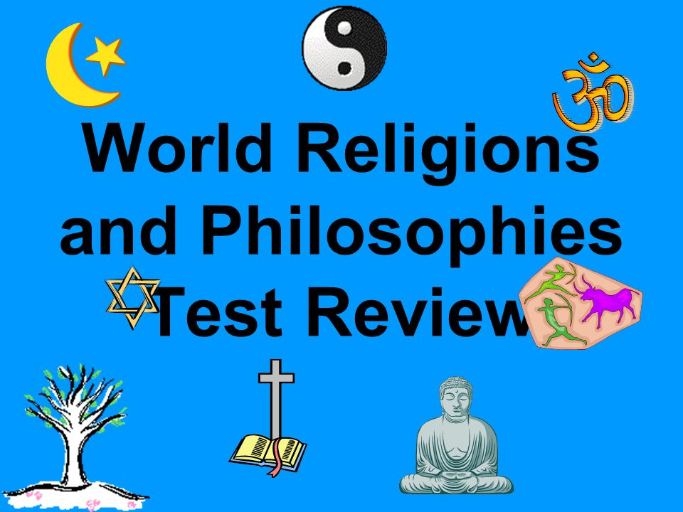 World Religions and Philosophies Test Review