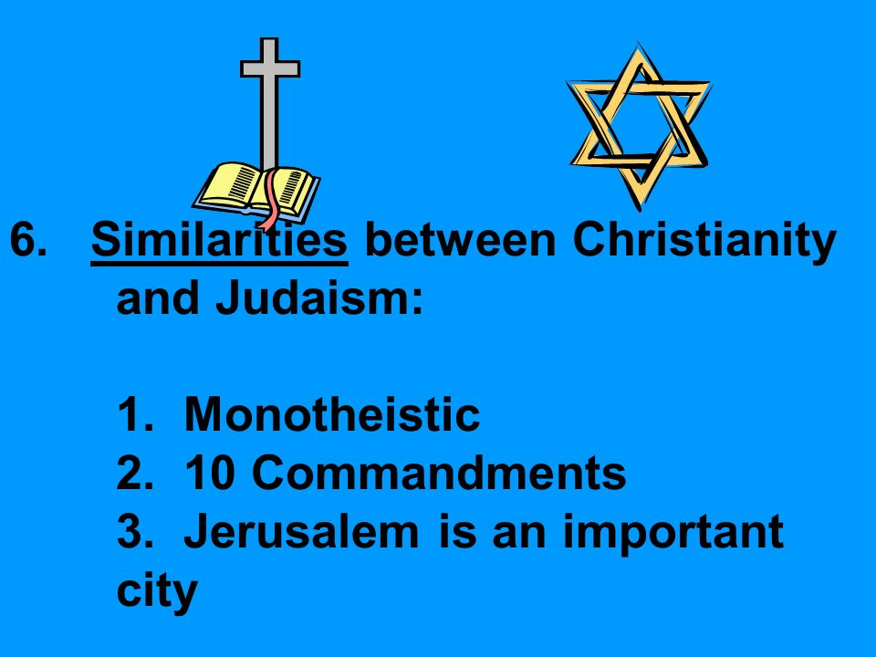 6. Similarities between Christianity and Judaism: 1.