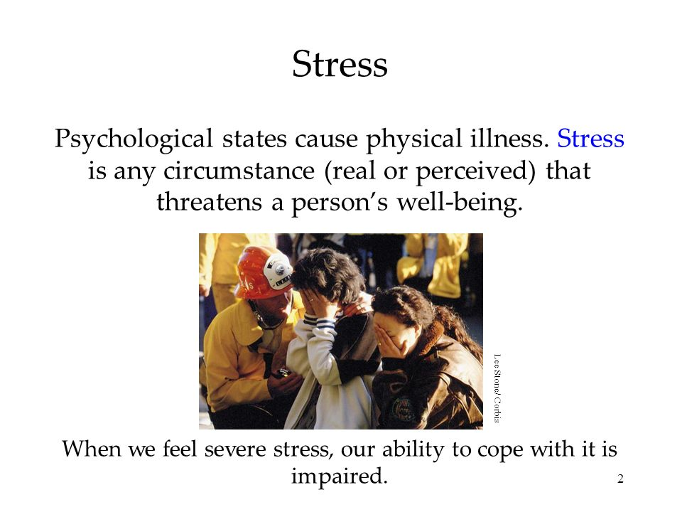 2 Stress Psychological states cause physical illness.