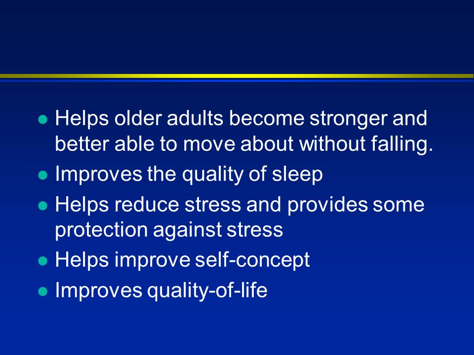 l Helps older adults become stronger and better able to move about without falling.