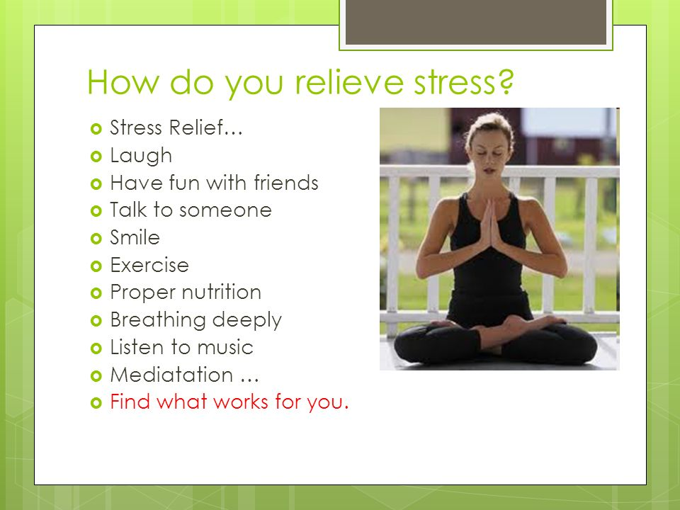 How do you relieve stress.