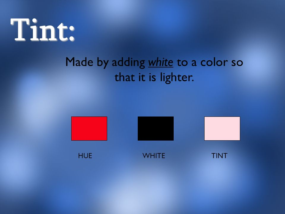 Tint: HUE WHITE TINT Made by adding white to a color so that it is lighter.