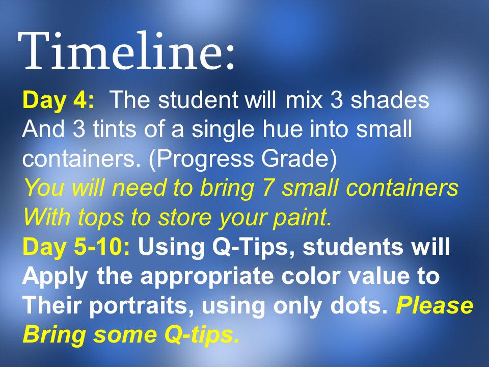 Timeline: Day 4: The student will mix 3 shades And 3 tints of a single hue into small containers.