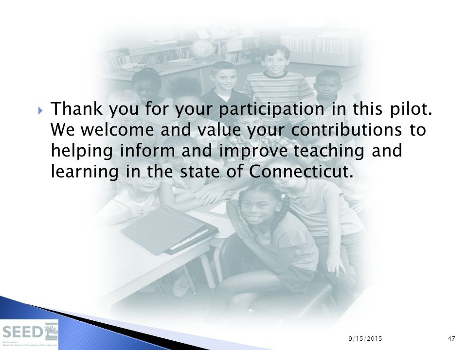  Thank you for your participation in this pilot. We welcome and value your contributions to helping inform and improve teaching and learning in the s