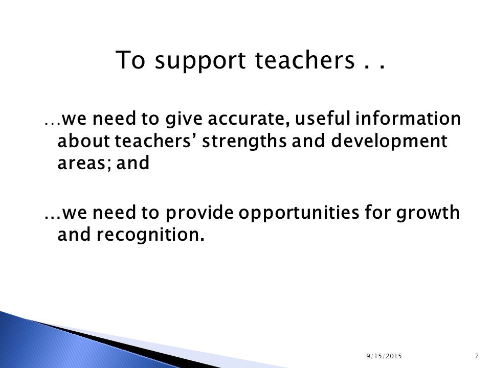 …we need to give accurate, useful information about teachers' strengths and development areas; and …we need to provide opportunities for growth and re