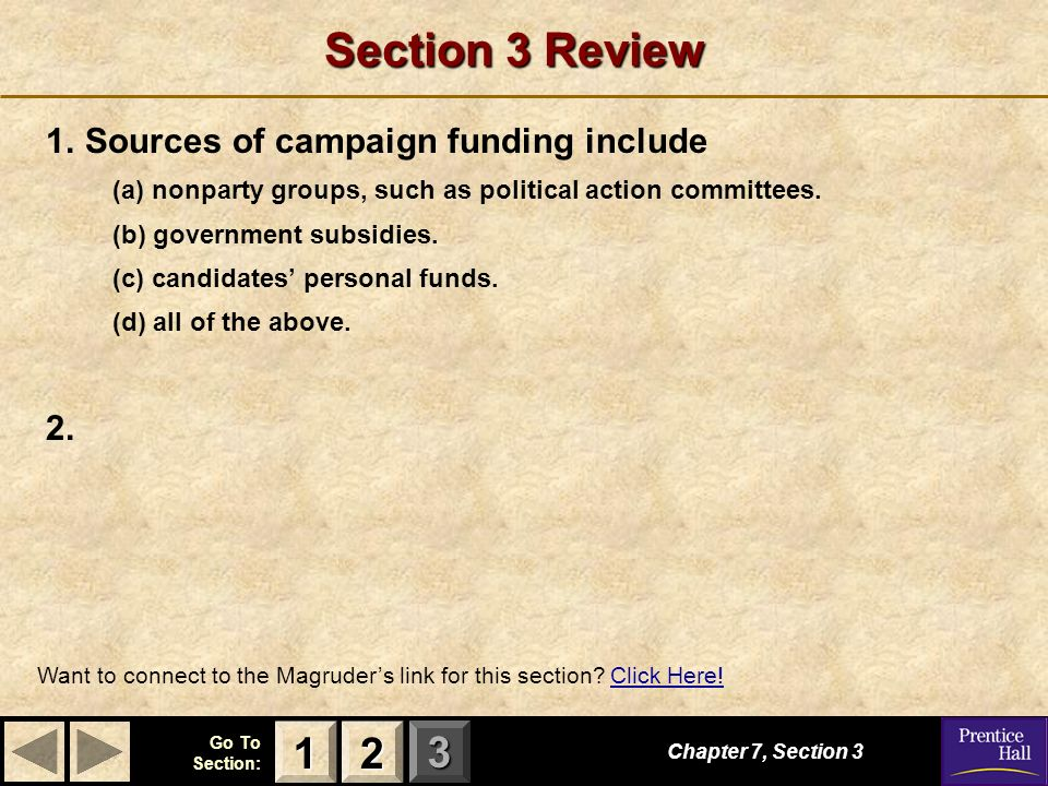 123 Go To Section: Section 3 Review 1.Sources of campaign funding include (a) nonparty groups, such as political action committees.