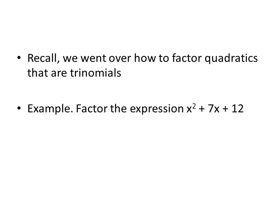 Recall, we went over how to factor quadratics that are trinomials Example.