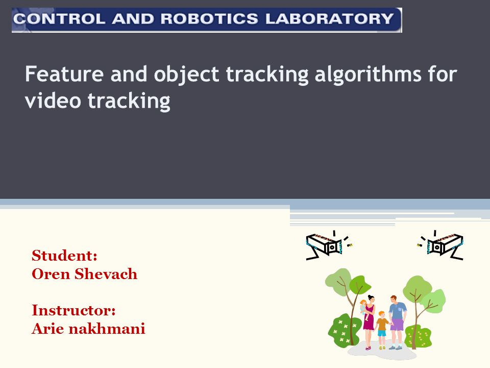 Feature and object tracking algorithms for video tracking Student: Oren Shevach Instructor: Arie nakhmani