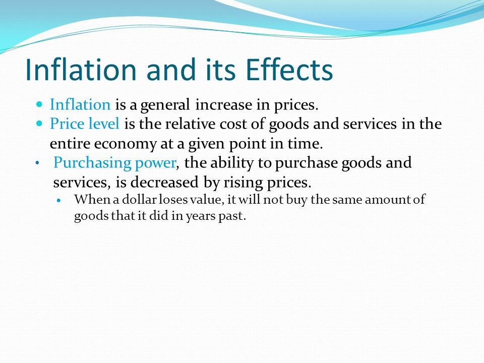 Inflation and its Effects Inflation is a general increase in prices.