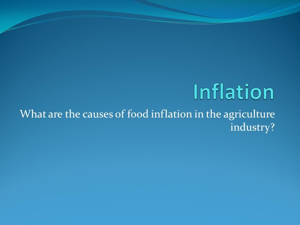 What are the causes of food inflation in the agriculture industry