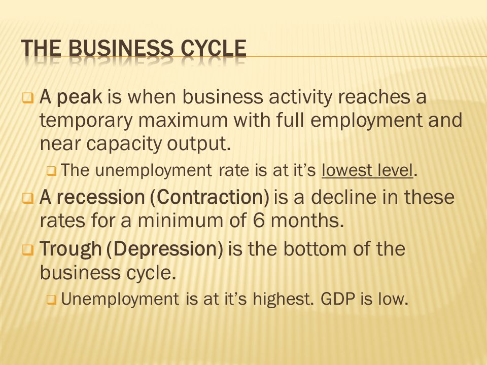  A peak is when business activity reaches a temporary maximum with full employment and near capacity output.