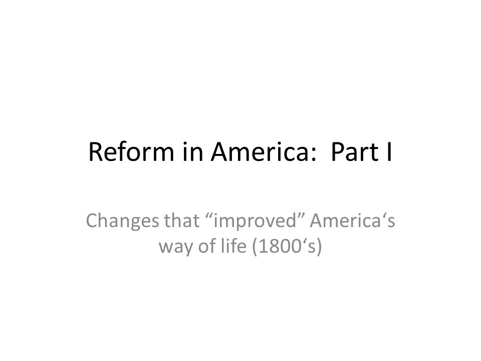 list of reforms in america The era of reform question the years could bring about the needed reforms essentially through focused on the antebellum period as the era of reform.