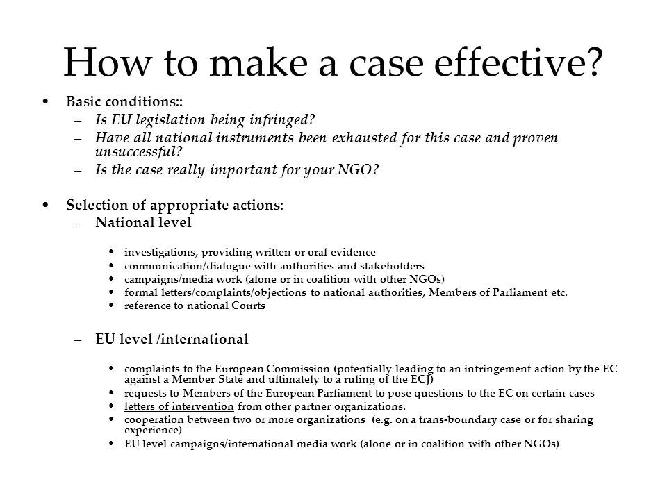 How to make a case effective. Basic conditions:: –Is EU legislation being infringed.