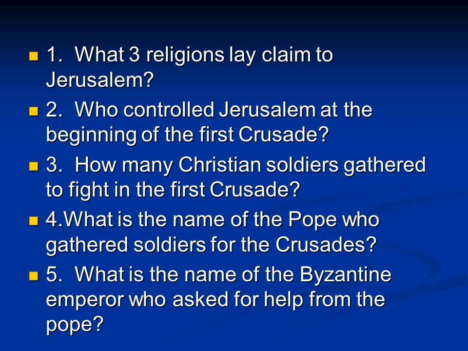 Reasons Europeans were willing to fight in the Crusades Desire to take control of Jerusalem away from Muslims Desire to take control of Jerusalem away from Muslims Belief that fighting in a crusade would give you forgiveness of sins Belief that fighting in a crusade would give you forgiveness of sins An opportunity for younger sons of nobles to get new land in the Middle East An opportunity for younger sons of nobles to get new land in the Middle East Desire to defend Byzantine empire from the Turks Desire to defend Byzantine empire from the Turks Possibility of opening new trade routes to the east Possibility of opening new trade routes to the east